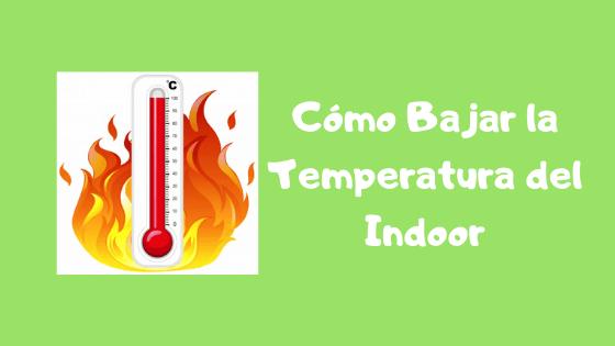 como bajar temperatura indoor